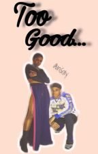 Too Good... |Keith Powers & Ryan Destiny| by unisray