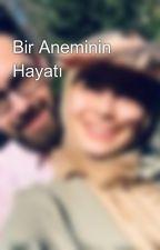 Bir Aneminin Hayatı by kubraakilicc97