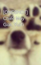 [ONESHOT] Chiếc Máy Giặt, YulTi by kwon_yul33