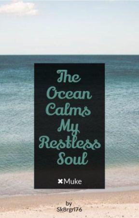 The Ocean Calms My Restless Soul X Muke by sk8rgrl76