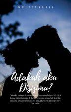 Adakah Aku Disisimu (Slow Update) by iigayatri