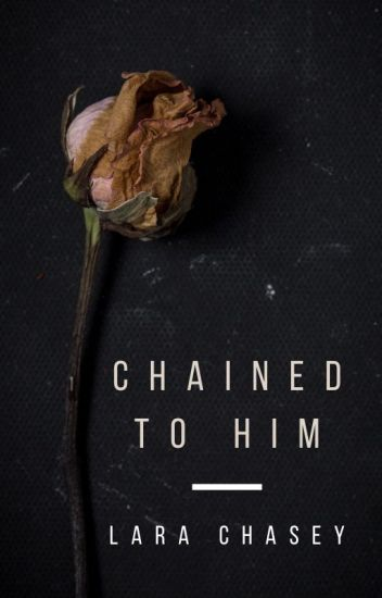 Chained To Him (ON HOLD)