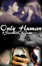Only Human | Jemi | by 5SecondsOfJemi