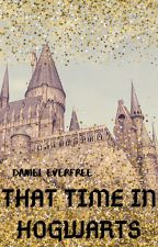 That Time In Hogwarts by yeailovebooks4ever