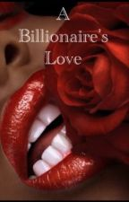 A Billionaire's Love (on hold) by overrated_writer
