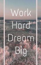 Trabajo duro y sueña en grande Parte 2 by FamusCruz22