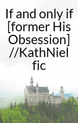 *ONHOLD*His Obsession [KathNiel Fanfic]