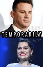 "[JESSIE J & CHANNING TATUM FANFIC] ""TEMPORARILY"" by phuonganhtran1999"