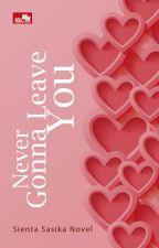 Never Gonna Leave You [TELAH TERBIT] by sientasnovel