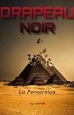 DRAPEAU NOIR: I/ La Perversion. by LiMouvagha