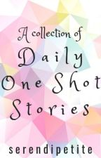 A Collection of Daily One Shot Stories by serendipetite