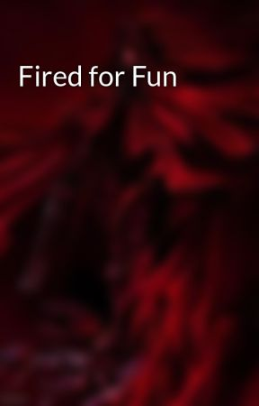 Fired for Fun by QuantumParadigmShift