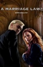 A Marriage Law? (Dramione Fanfiction) by mapia_vt
