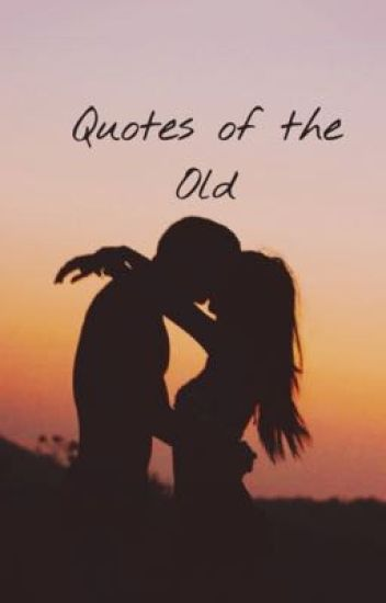 Quotes of the Old (Famous Quotes of Today)
