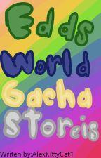 Eddsworld Gacha Stories by Alexkittycat1