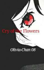 Cry of the Flowers by OliviaChan08