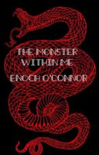 The monster within me- Enoch O'Connor by idrinkchocolatemilk