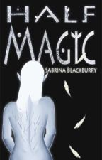 Half Magic (Wednesday Updates) Book 2 by SabrinaBlackburry