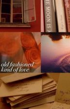 old fashioned kind of love by daydreamsago