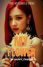 My Flower | Rosé X Male Reader | [CONTINUE] by happy_chaeng