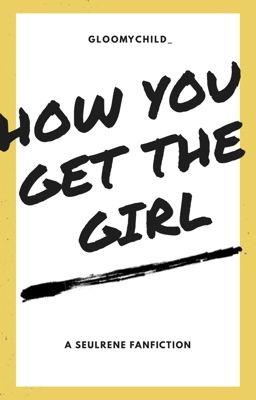 Đọc truyện [SEULRENE] HOW YOU GET THE GIRL [END]