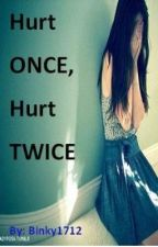 Hurt Once, Hurt Twice by Binky1712