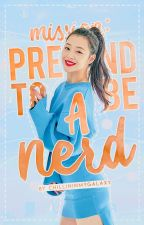 Mission: Pretend To Be A Nerd { on going } by ChillinInMyGalaxy