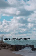 My Fishy Nightmare by winstooo