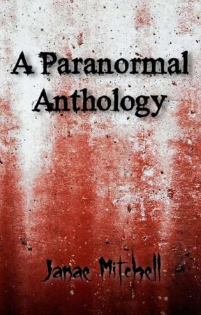 A Paranormal Anthology by JanaeMitchell