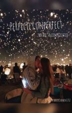 Perfectly unperfect by dulceCarmen1702