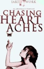 Chasing Heartaches by Ms_ABnormal
