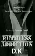 RUTHLESS ADDICTION by AngelofAction