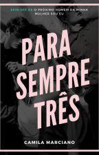 Para Sempre Três by CamilaMarciano7