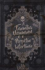 A Família Neumann e o Perpétuo Infortúnio  by LilyMDuncan