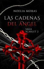 Las cadenas del ángel (Saga Scarlet #2) by yuuki345
