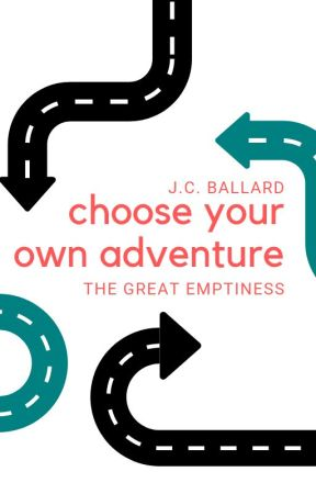 Choose Your Own Adventure: The Great Emptiness by jcinspiredworks