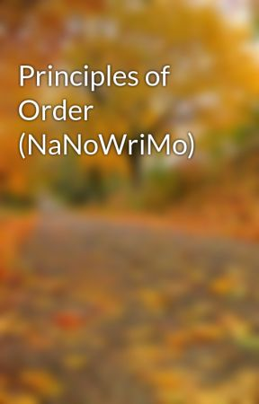 Principles of Order (NaNoWriMo) by sunfish42
