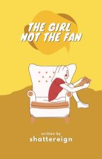 The Girl Not The Fan by shattereign