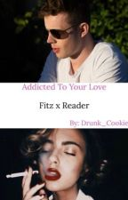 Addicted To Your Love (Fitz x Reader)  by Drunk_Cookie