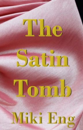The Satin Tomb by MikiHua