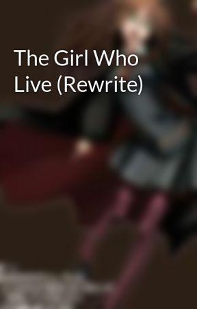 The Girl Who Live (Rewrite) by HinagikuZeelmart