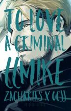 To Love a Criminal ((MIKE ZACHARIAS X OC)) by chloeellings