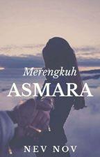 [Ending] Merengkuh Asmara by NevNov