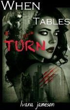 WHEN TABLES TURN by Ivy_IcedJamie98