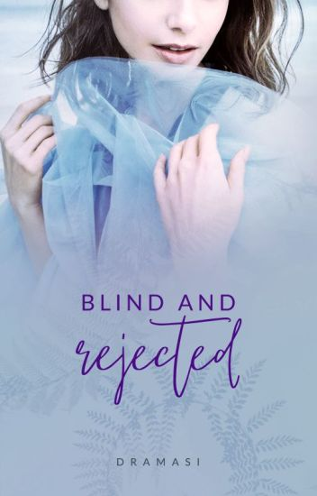 BLIND AND REJECTED