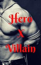 Hero X Villain [18+] by TellMeYes87