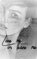 Love Me Or Leave Me [zerrie] by hugelittlemixer