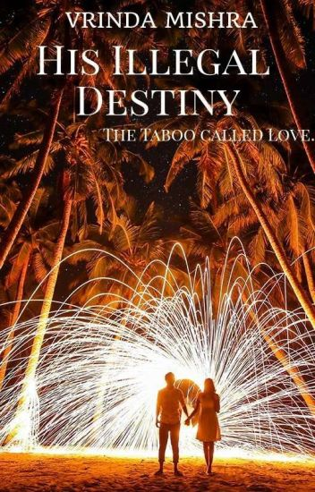 His Illegal Destiny - the taboo called Love by Vrinda #NaNoWriMo