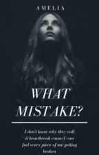 What mistake?  by killinyourheart
