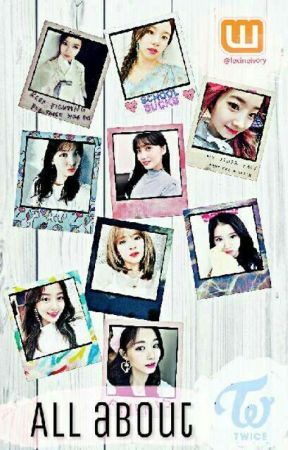All About TWICE - The Story Begins - Wattpad